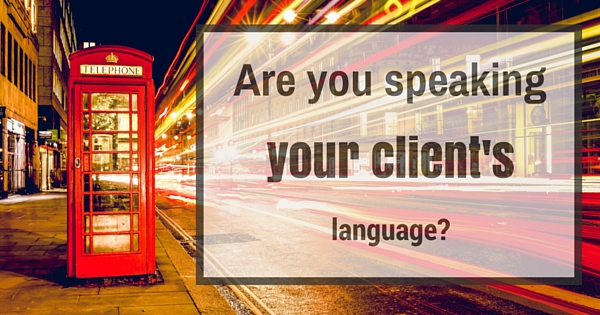 Are you speaking your client's language?