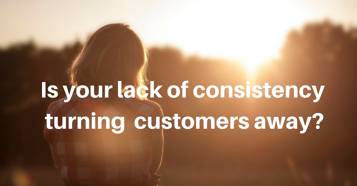 Is your lack of consistency turning your customers away?